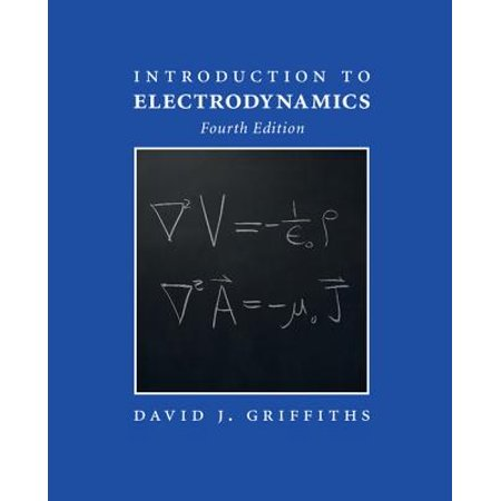 Introduction to Electrodynamics (Introduction To Electrodynamics By David J Griffiths)
