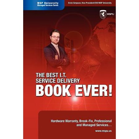 The Best I.T. Service Delivery Book Ever! Hardware Warranty, Break-Fix, Professional and Managed