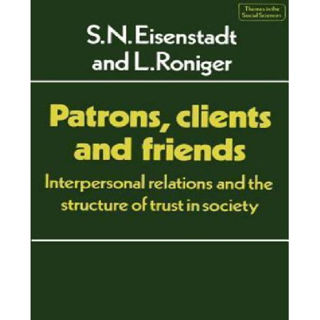 Patrons  Clients And Friends  Interpersonal Relations And The Structure Of Trust In Society
