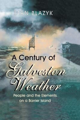 A Century of Galveston Weather: People and the Elements on a Barrier Island by
