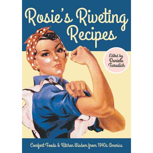 Rosie's Riveting Recipes: Comfort Foods & Kitchen Wisdom from 1940s America