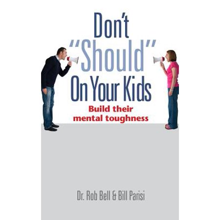 Don't Should on Your Kids : Build Their Mental Toughness
