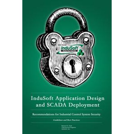 InduSoft Application Design and SCADA Deployment Recommendations for Industrial Control System Security - eBook