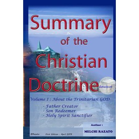 Summary of the Christian Doctrine (Catechism): Volume 1: About the Trinitarian GOD (Father Creator, Son Redeemer, and Holy Spirit Sanctifier)
