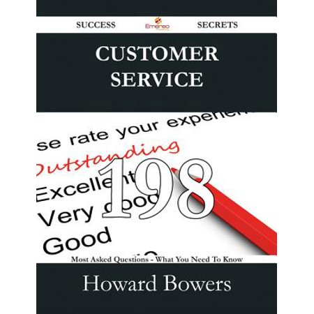 Customer Service 198 Success Secrets - 198 Most Asked Questions On Customer Service - What You Need To Know - eBook (Need Customer Service)