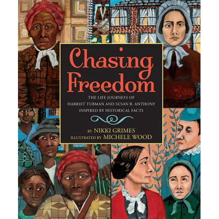 Chasing Freedom: The Life Journeys of Harriet Tubman and Susan B. Anthony, Inspired by Historical