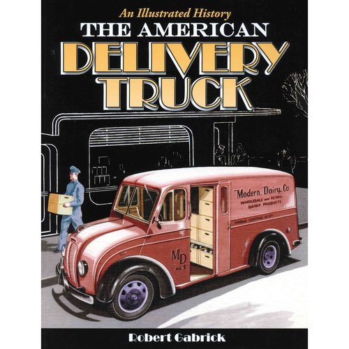 The American Delivery Truck: An Illustrated History