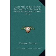 Facts and Evidences on the Subject of Baptism in Three Additional Letters (1816)