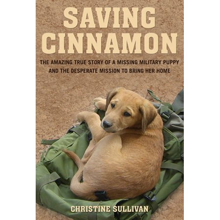 Saving Cinnamon : The Amazing True Story of a Missing Military Puppy and the Desperate Mission to Bring Her Home](Missing Halloween Story)