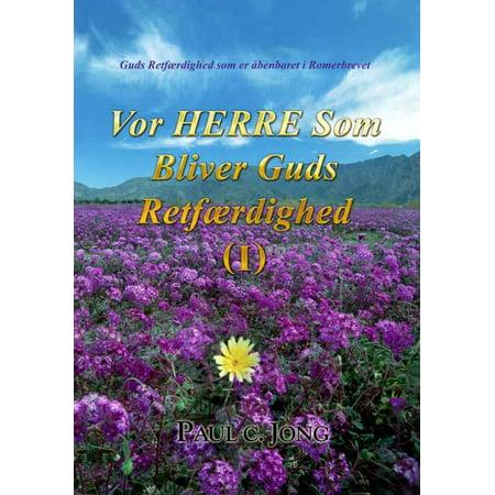 Vor HERRE Som Bliver Guds Retfærdighed (I) - (Vor Indicator)