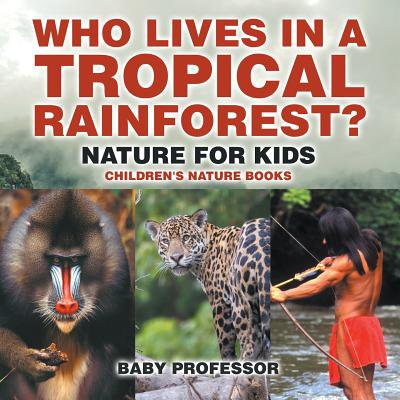 Who Lives in a Tropical Rainforest? Nature for Kids Children's Nature