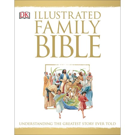 Illustrated Family Bible : Understanding the Greatest Story Ever Told