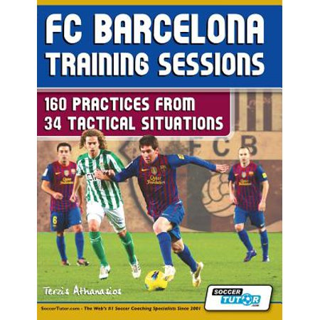 FC Barcelona Training Sessions : 160 Practices from 34 Tactical