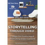 Storytelling Through Video: 7 Steps for Producing & Promoting Video Content (Paperback)