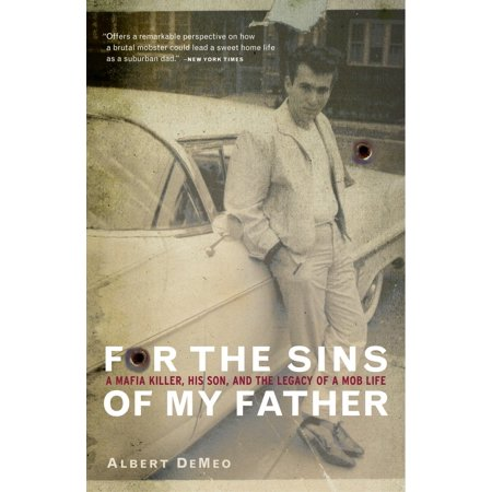 For the Sins of My Father : A Mafia Killer, His Son, and the Legacy of a Mob (Father And Son The Story Of Mencius)