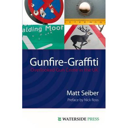 Gunfire-Graffiti : Overlooked Gun Crime in the UK