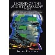 Legend of the Mighty Sparrow Part 2 : End of Days, Eschatology, the Final Events of History, the Ultimate Human Destiny, End of Time, and Ultimate Fate of the Universe