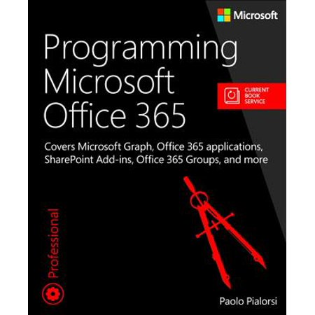 Programming Microsoft Office 365 (Includes Current Book Service) : Covers Microsoft Graph, Office 365 Applications, Sharepoint Add-Ins, Office 365 Groups, and (Best Excel Add Ins)