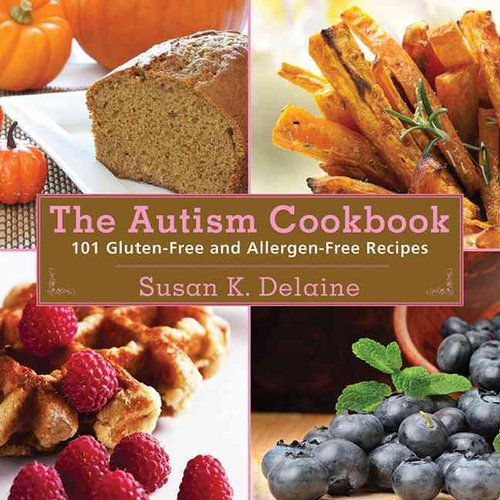 The Autism Cookbook: 101 Gluten-Free and Allergen-Free Recipes: Free from Gluten, Egg, Milk, Rice, Soy, Peanut, Tree Nuts, Fish, and Shellfish