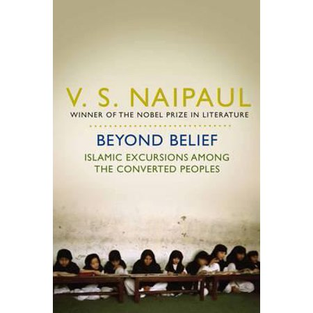 Beyond Belief : Islamic Excursions Among the Converted Peoples. V.S.