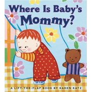 Where Is Baby's Mommy? : A Karen Katz Lift-the-Flap Book