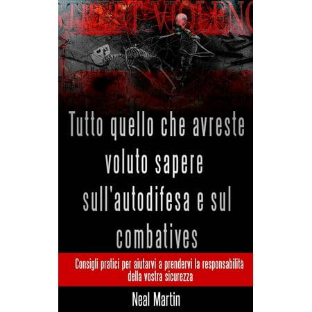 Tutto Quello Che Avreste Voluto Sapere Sull'autodifesa E Sul Combatives - eBook (Combative Books)