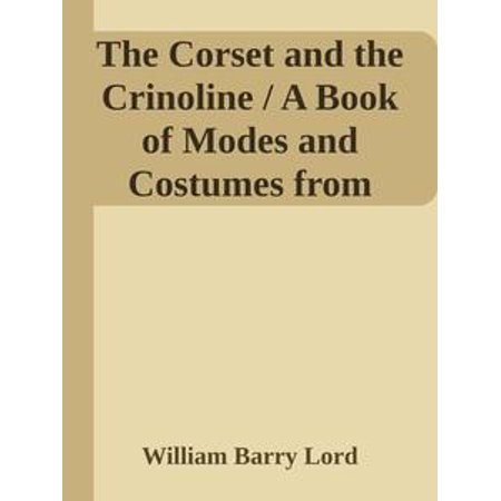 The Corset and the Crinoline / A Book of Modes and Costumes from Remote Periods to the Present Time - - Corset Crinoline