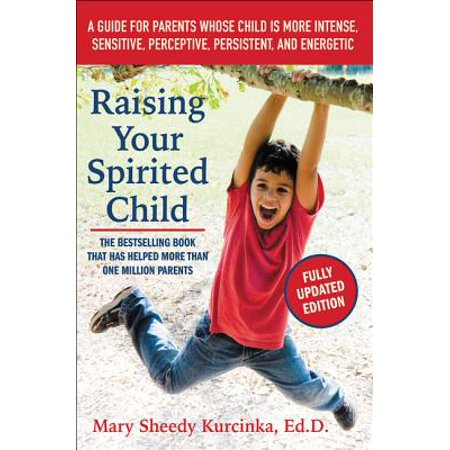 Raising Your Spirited Child : A Guide for Parents Whose Child Is More Intense, Sensitive, Perceptive, Persistent, and