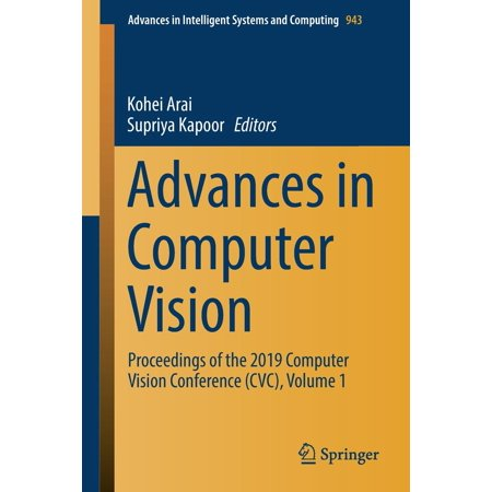 Advances in Computer Vision : Proceedings of the 2019 Computer Vision Conference (CVC), Volume