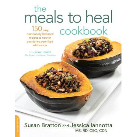 The Meals to Heal Cookbook : 150 Easy, Nutritionally Balanced Recipes to Nourish You during Your Fight with