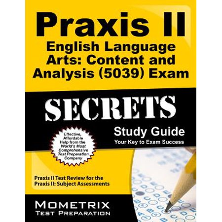 Praxis II English Language Arts: Content and Analysis (5039) Exam Secrets Study Guide : Praxis II Test Review for the Praxis II: Subject
