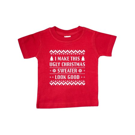 I Make This Ugly Christmas Sweater Look Good Baby T-Shirt