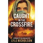 Bernadette Callahan Mystery: Caught In The Crossfire: A Bernadette Callahan Mystery (Paperback)