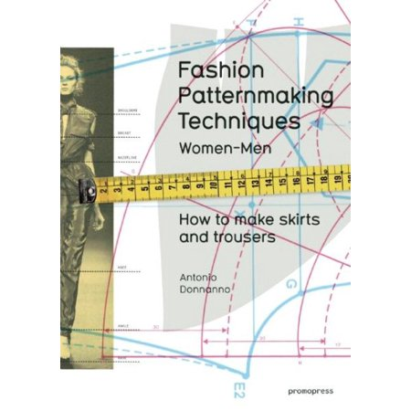 Fashion Patternmaking Techniques, Volume 1 : How to Make Skirts, Trousers and Shirts. Women/Men