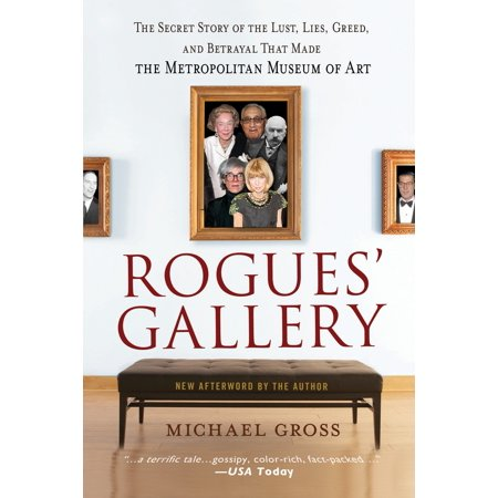 Rogues' Gallery : The Secret Story of the Lust, Lies, Greed, and Betrayals That Made the Metropolitan Museum of Art](Thats Gross)