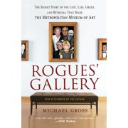 Rogues' Gallery : The Secret Story of the Lust, Lies, Greed, and Betrayals That Made the Metropolitan Museum of Art