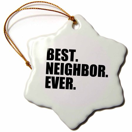 3dRose Best Neighbor Ever - Gifts for good neighbors - fun humorous funny neighborhood humor - Snowflake Ornament, 3-inch ()