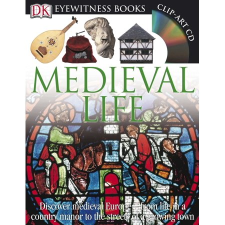 DK Eyewitness Books: Medieval Life : Discover Medieval Europe from Life in a Country Manor to the Streets of a Growin