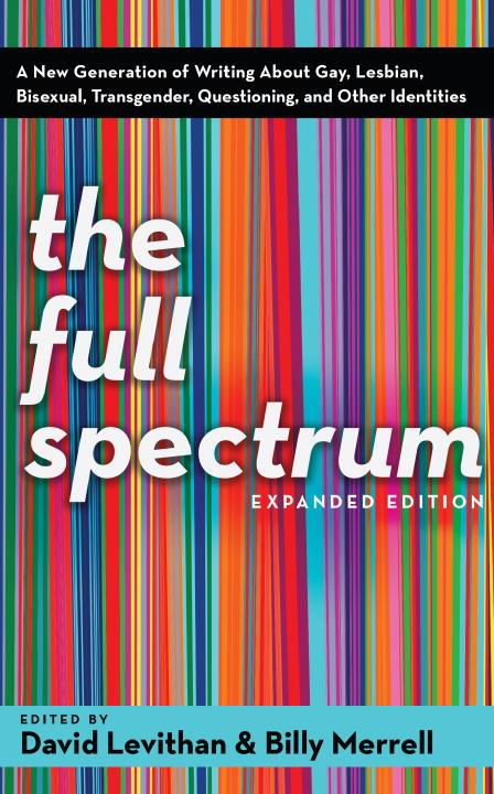 Questioning and Other Identities Bisexual Transgender Lesbian The Full Spectrum: A New Generation of Writing About Gay