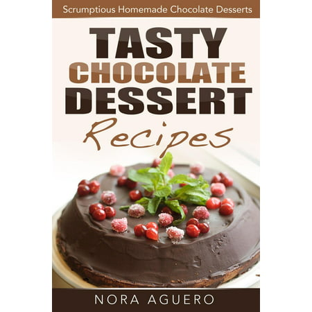 Tasty Chocolate Dessert Recipes: Scrumptious Homemade Chocolate Desserts - eBook](Homemade Halloween Desserts)