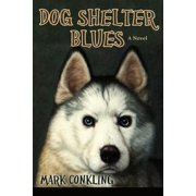 Dog Shelter Blues, a Novel