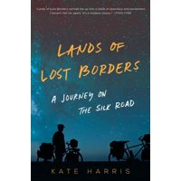 Lands of lost borders : a journey on the silk road - hardcover: 9780062839343