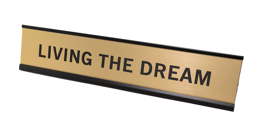 """Living The Dream 2""""x10"""" Nameplate Desk Sign by All Quality"""