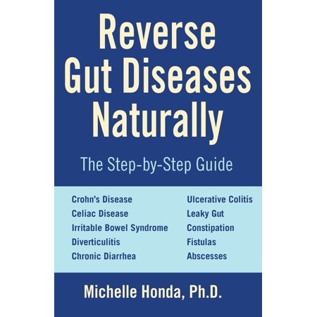 Reverse Gut Diseases Naturally : Cures for Crohn's Disease, Ulcerative Colitis, Celiac Disease, IBS, and