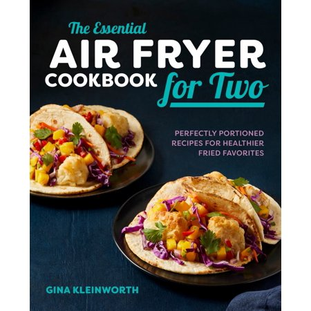 The Essential Air Fryer Cookbook for Two : Perfectly Portioned Recipes for Healthier Fried (Best Fried Chicken Recipe In The World)