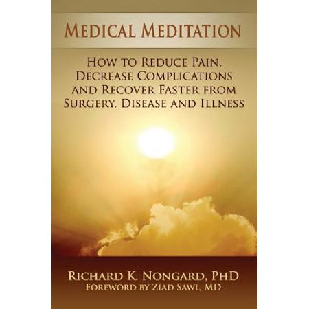 Medical Meditation : How to Reduce Pain, Decrease Complications and Recover Faster from Surgery, Disease and (How To Degrease)