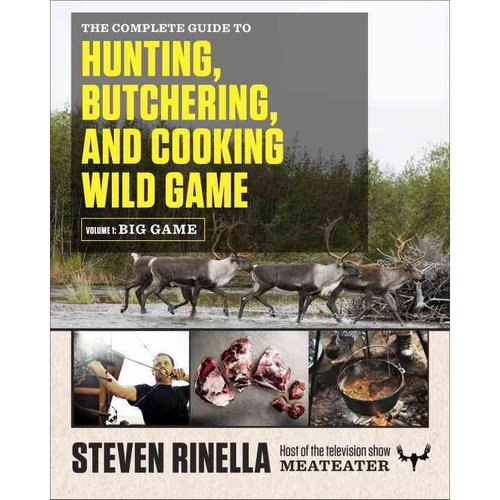 The Complete Guide to Hunting, Butchering, and Cooking Wild Game: Big Game