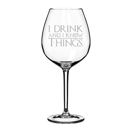 Wine Glass Goblet Funny I Drink And I Know Things (20 oz Jumbo) (Jumbo Wine Glasses Centerpieces)