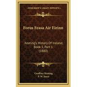 Forus Feasa Air Eirinn : Keating's History Of Ireland, Book 1, Part 1 (1880) (Hardcover)