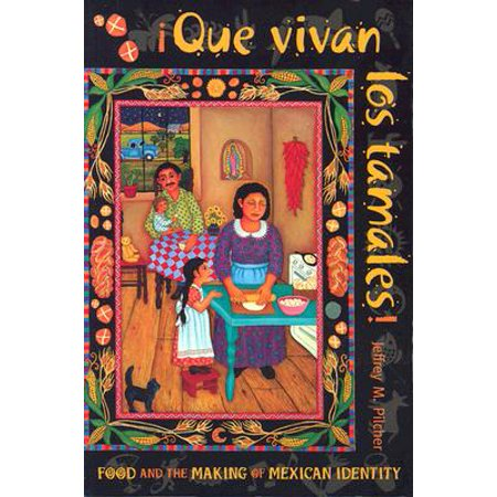 Que Vivan Los Tamales! : Food and the Making of Mexican